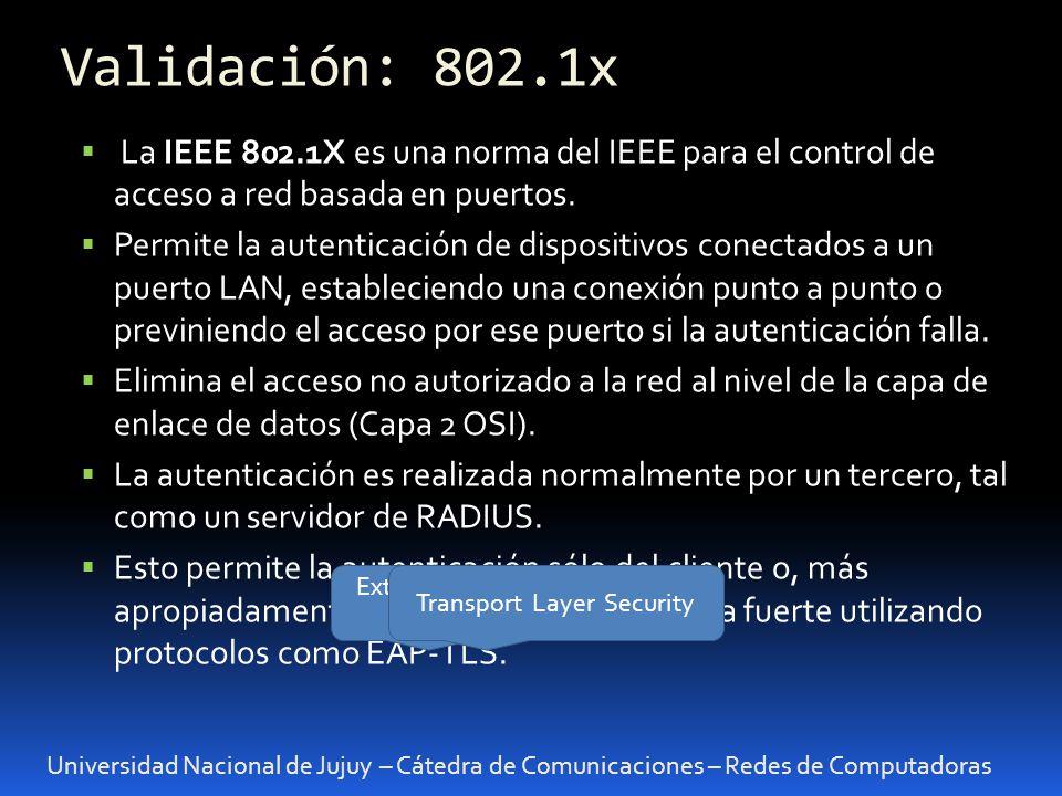 Universidad Nacional de Jujuy – Cátedra de Comunicaciones – Redes de Computadoras La IEEE 802.1X es una norma del IEEE para el control de acceso a red