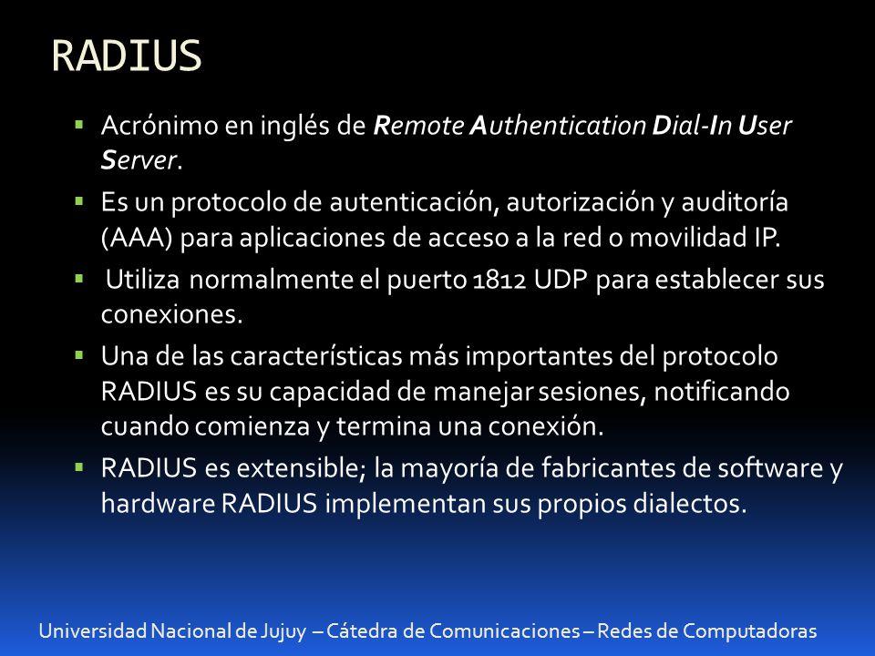 Universidad Nacional de Jujuy – Cátedra de Comunicaciones – Redes de Computadoras Acrónimo en inglés de Remote Authentication Dial-In User Server. Es