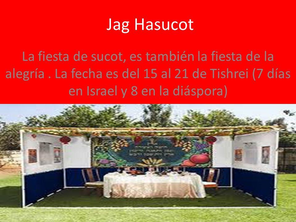 Jag Hasucot La fiesta de sucot, es también la fiesta de la alegría. La fecha es del 15 al 21 de Tishrei (7 días en Israel y 8 en la diáspora)