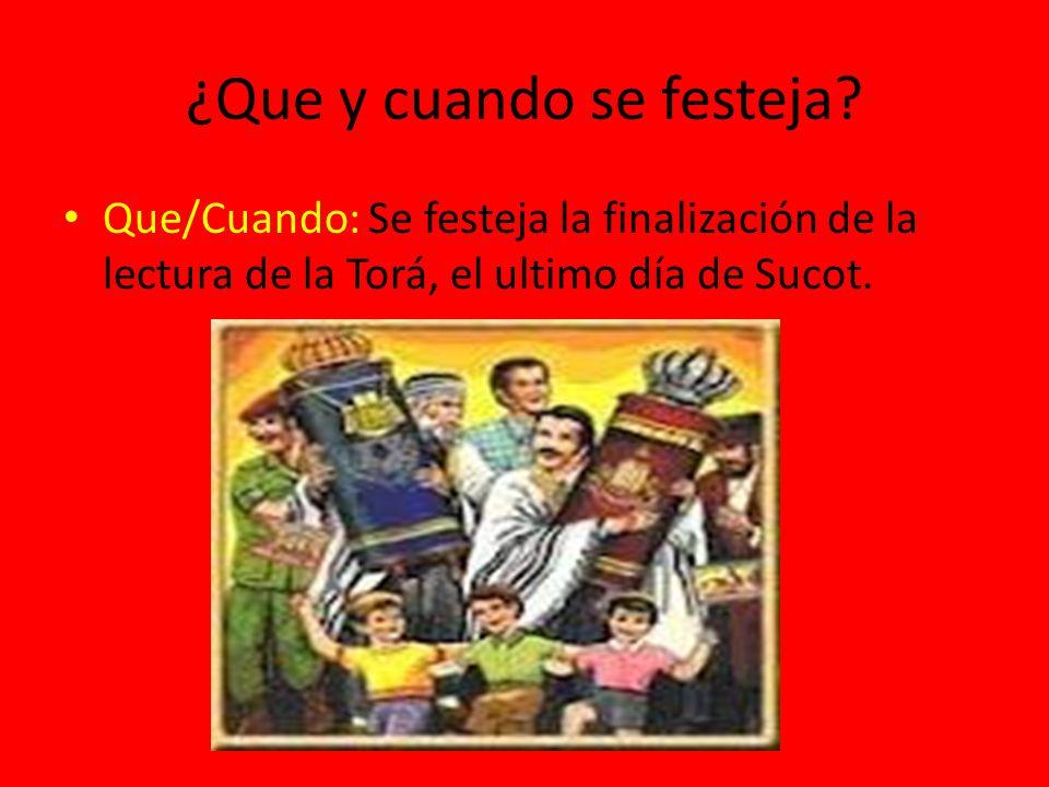 ¿Que y cuando se festeja? Que/Cuando: Se festeja la finalización de la lectura de la Torá, el ultimo día de Sucot.