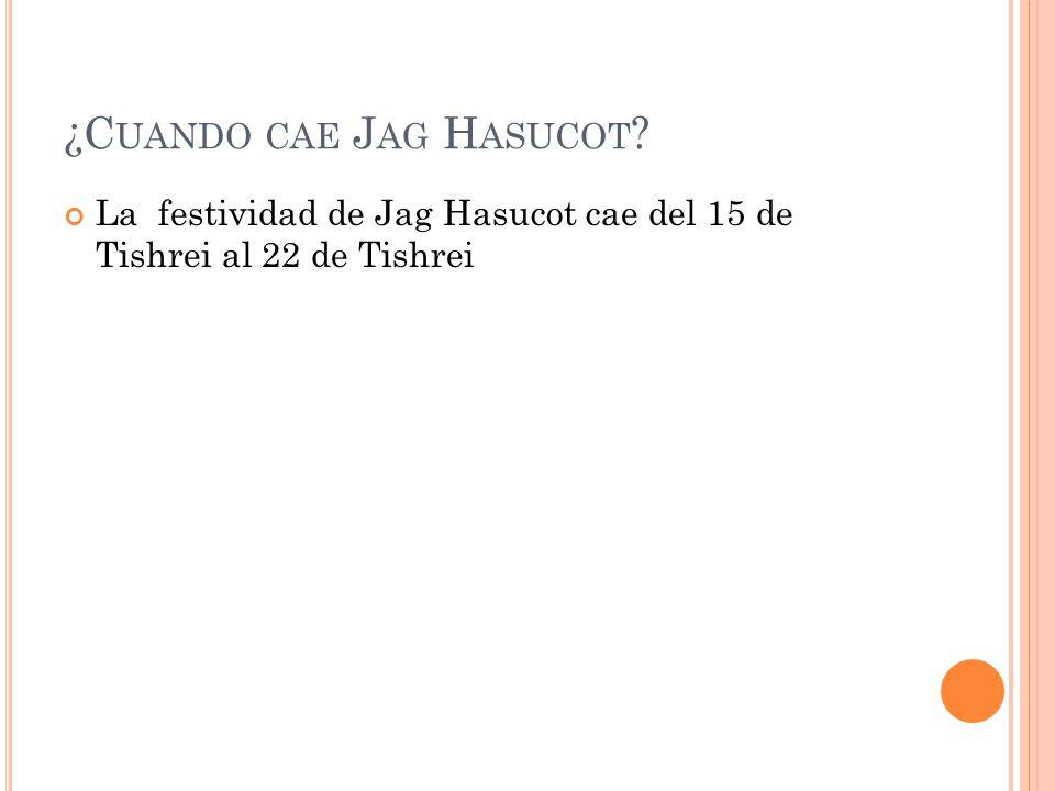 ¿C UANDO CAE J AG H ASUCOT ? La festividad de Jag Hasucot cae del 15 de Tishrei al 22 de Tishrei