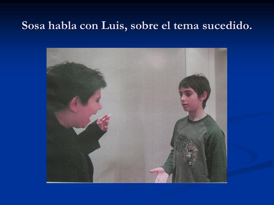 Sosa habla con Luis, sobre el tema sucedido.