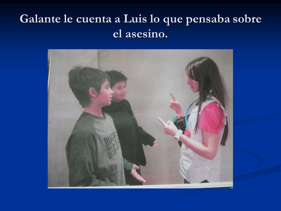 Galante le cuenta a Luis lo que pensaba sobre el asesino.