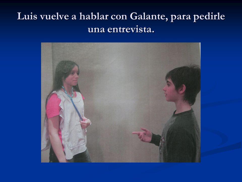 Luis vuelve a hablar con Galante, para pedirle una entrevista.