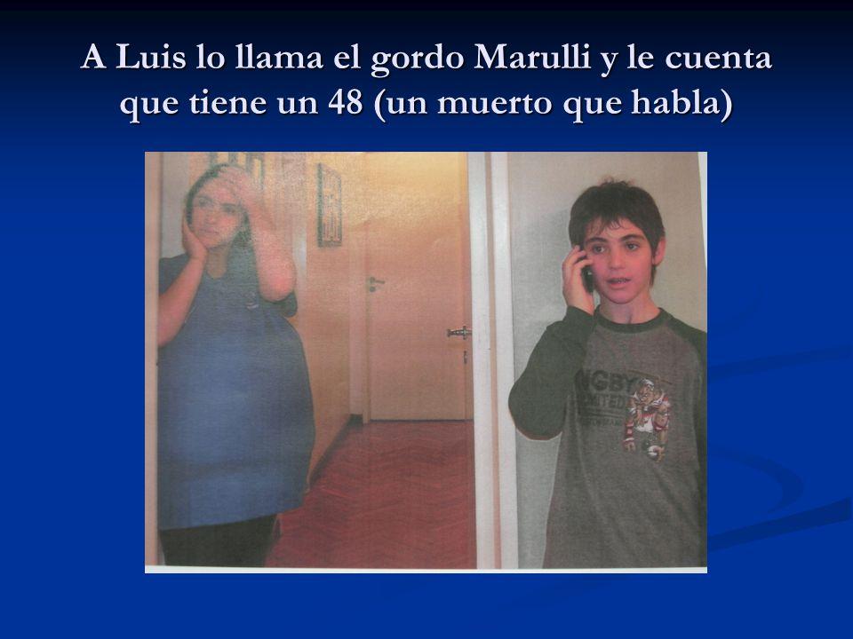 A Luis lo llama el gordo Marulli y le cuenta que tiene un 48 (un muerto que habla)
