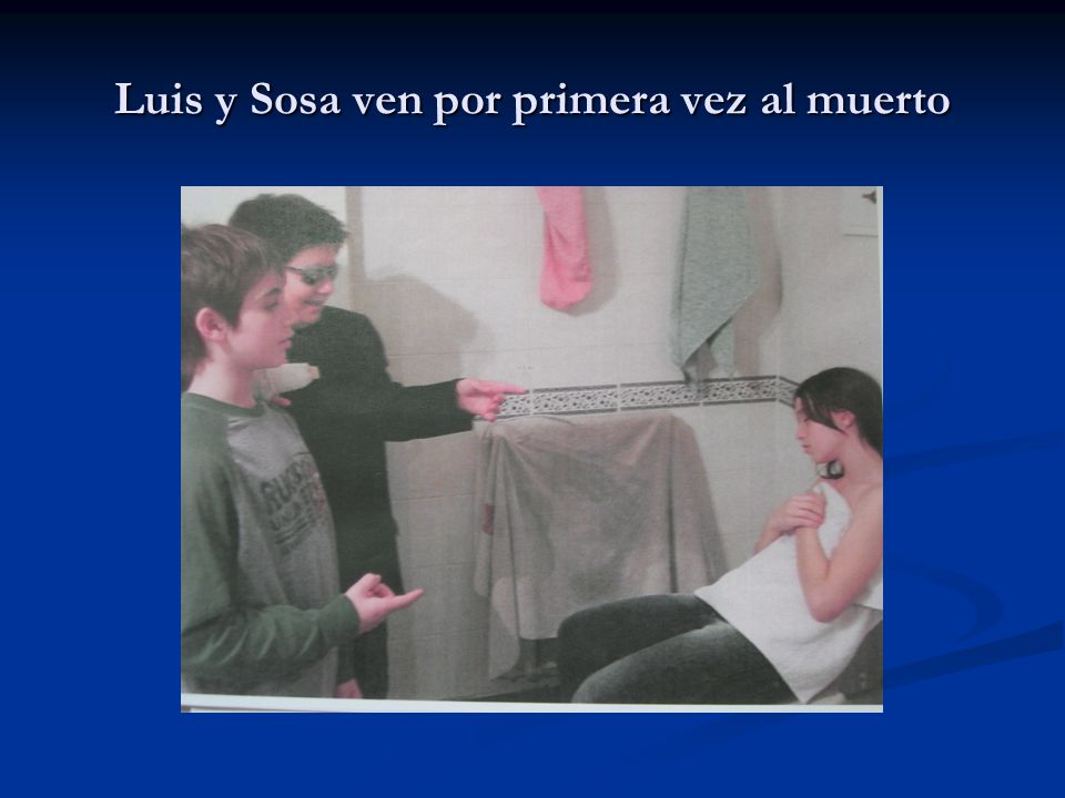 Luis y Sosa ven por primera vez al muerto