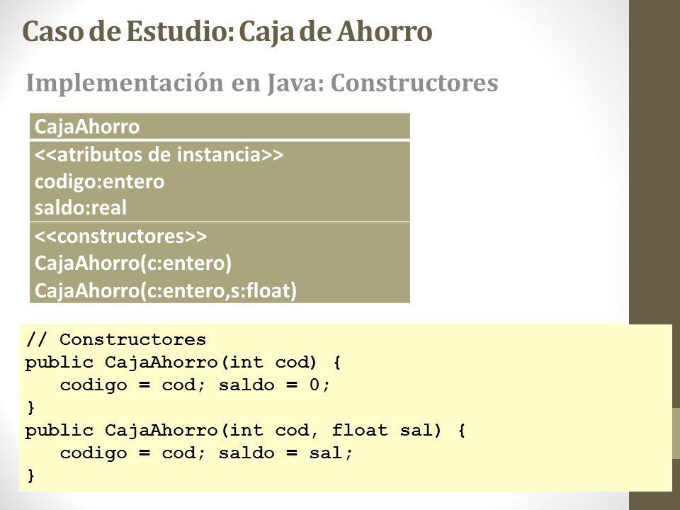 Caso de Estudio: Caja de Ahorro // Constructores public CajaAhorro(int cod) { codigo = cod; saldo = 0; } public CajaAhorro(int cod, float sal) { codig