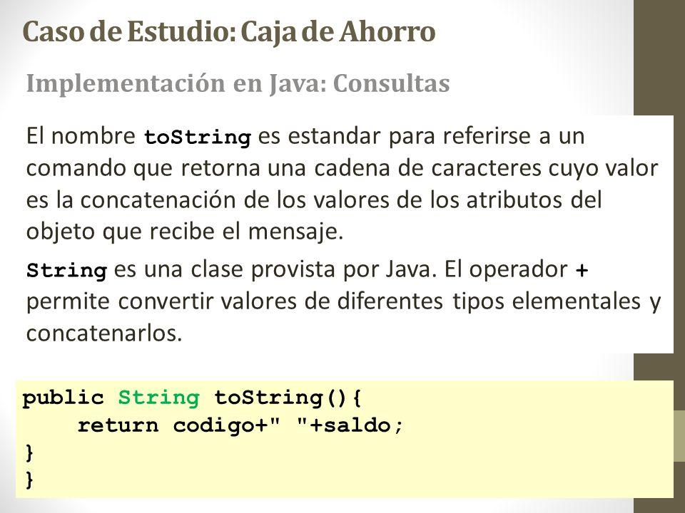 Caso de Estudio: Caja de Ahorro public String toString(){ return codigo+
