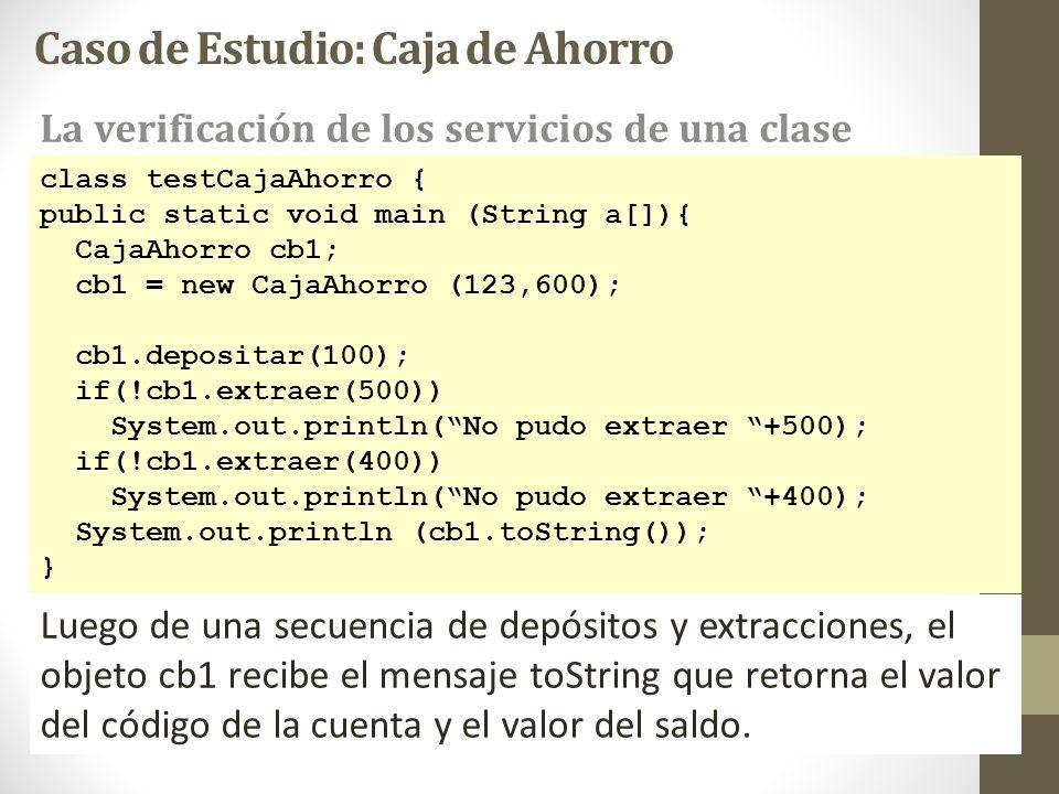 class testCajaAhorro { public static void main (String a[]){ CajaAhorro cb1; cb1 = new CajaAhorro (123,600); cb1.depositar(100); if(!cb1.extraer(500))