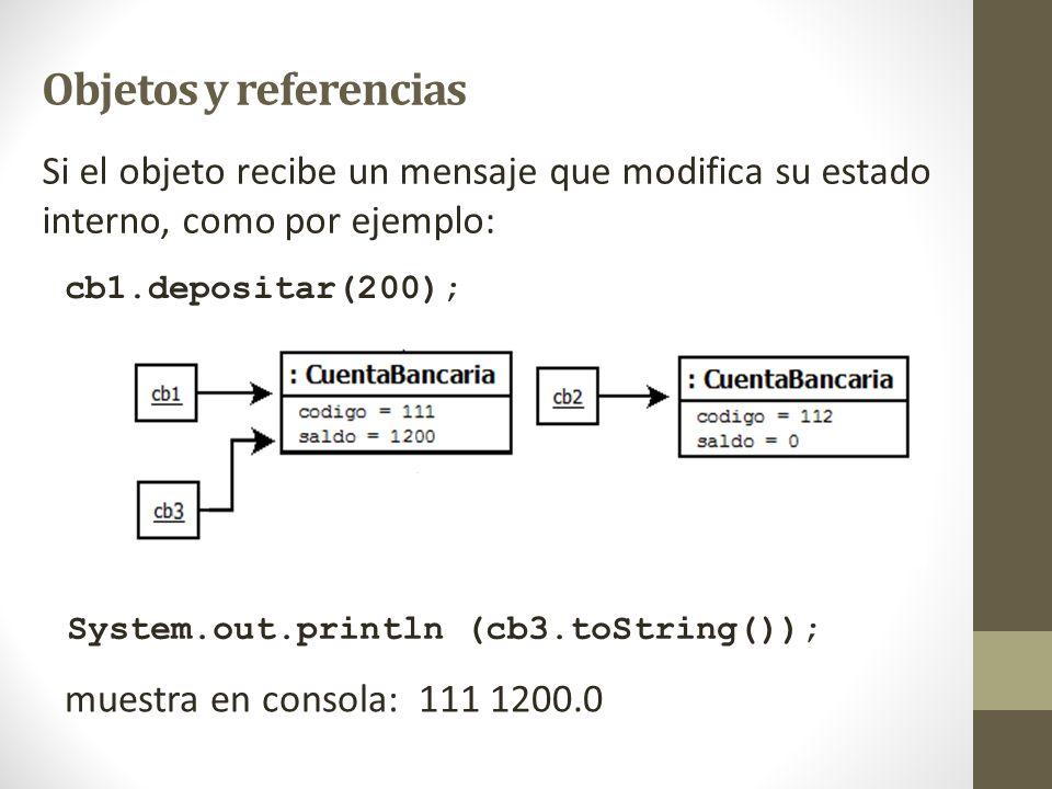 Objetos y referencias Si el objeto recibe un mensaje que modifica su estado interno, como por ejemplo: cb1.depositar(200); System.out.println (cb3.toS