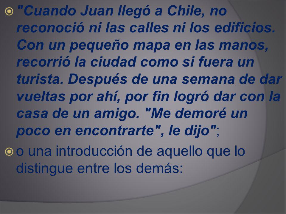 Cuando Juan llegó a Chile, no reconoció ni las calles ni los edificios.