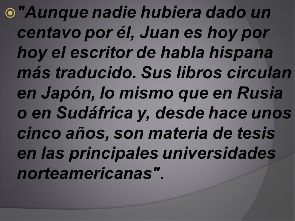 Aunque nadie hubiera dado un centavo por él, Juan es hoy por hoy el escritor de habla hispana más traducido.