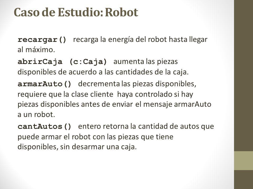 Caso de Estudio: Robot recargar() recarga la energía del robot hasta llegar al máximo. abrirCaja (c:Caja) aumenta las piezas disponibles de acuerdo a