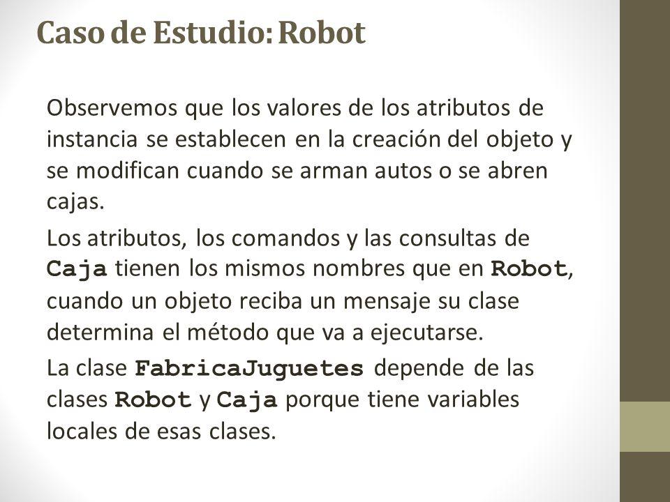 Caso de Estudio: Robot Observemos que los valores de los atributos de instancia se establecen en la creación del objeto y se modifican cuando se arman