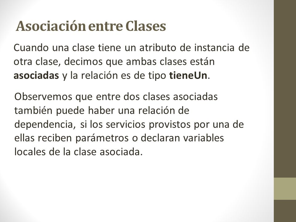 Cuando una clase tiene un atributo de instancia de otra clase, decimos que ambas clases están asociadas y la relación es de tipo tieneUn. Observemos q