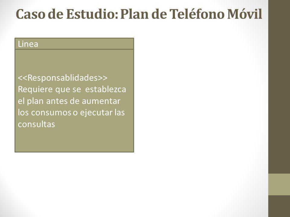 Linea > Requiere que se establezca el plan antes de aumentar los consumos o ejecutar las consultas Caso de Estudio: Plan de Teléfono Móvil