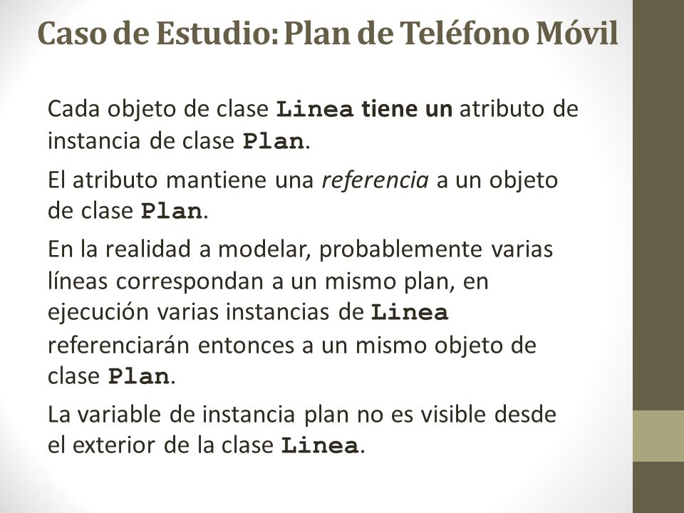 Cada objeto de clase Linea tiene un atributo de instancia de clase Plan. El atributo mantiene una referencia a un objeto de clase Plan. En la realidad