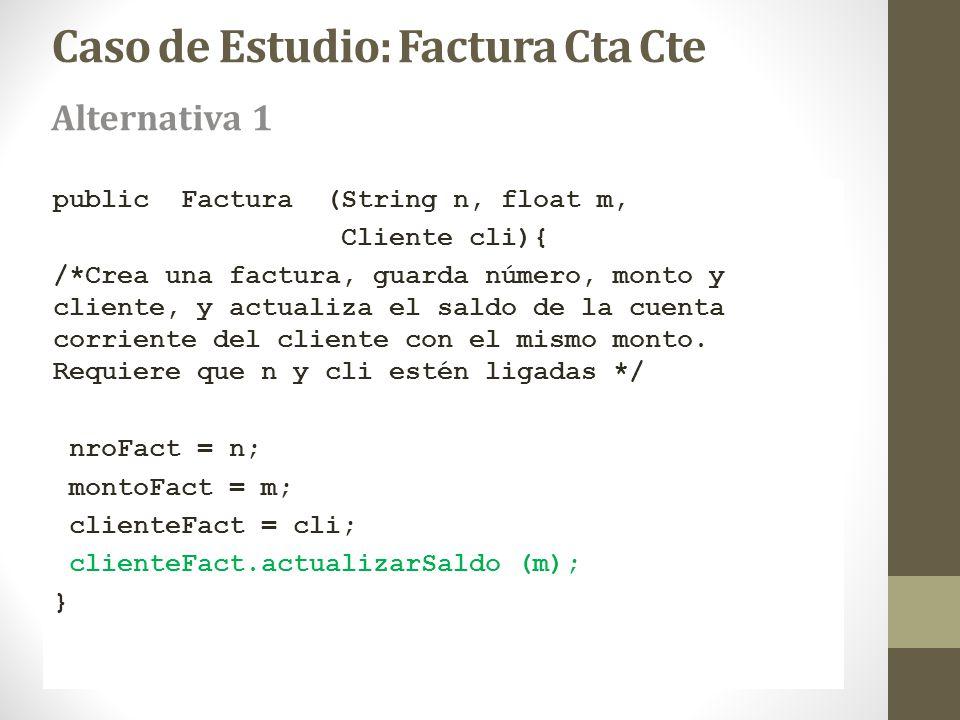 Caso de Estudio: Factura Cta Cte public Factura (String n, float m, Cliente cli){ /*Crea una factura, guarda número, monto y cliente, y actualiza el s