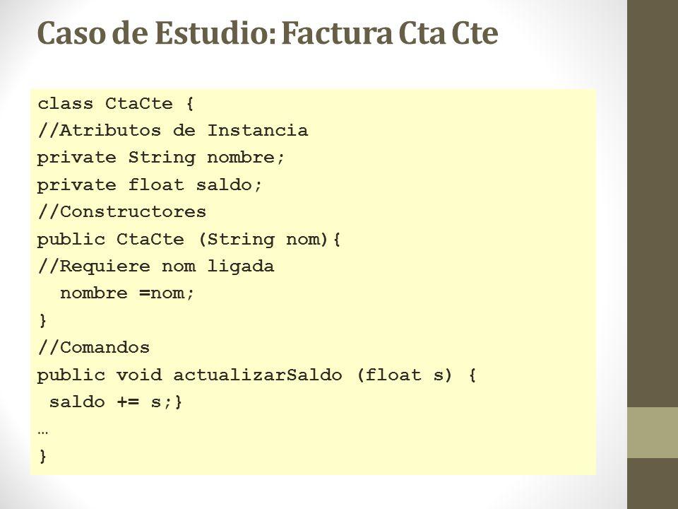 Caso de Estudio: Factura Cta Cte class CtaCte { //Atributos de Instancia private String nombre; private float saldo; //Constructores public CtaCte (St