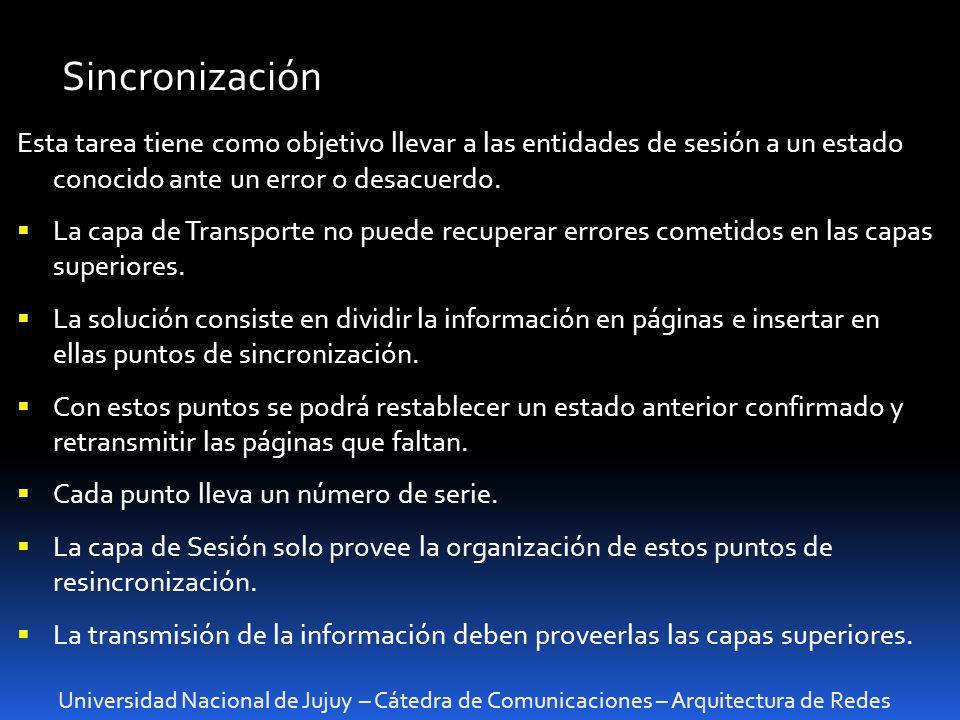 Universidad Nacional de Jujuy – Cátedra de Comunicaciones – Arquitectura de Redes Sincronización Esta tarea tiene como objetivo llevar a las entidades