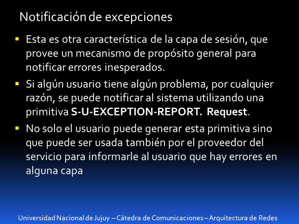 Universidad Nacional de Jujuy – Cátedra de Comunicaciones – Arquitectura de Redes Notificación de excepciones Esta es otra característica de la capa d