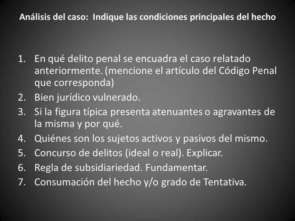 Análisis del caso: Indique las condiciones principales del hecho 1.En qué delito penal se encuadra el caso relatado anteriormente.