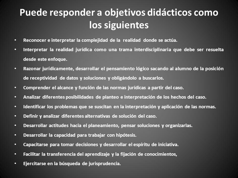 Puede responder a objetivos didácticos como los siguientes Reconocer e interpretar la complejidad de la realidad donde se actúa.
