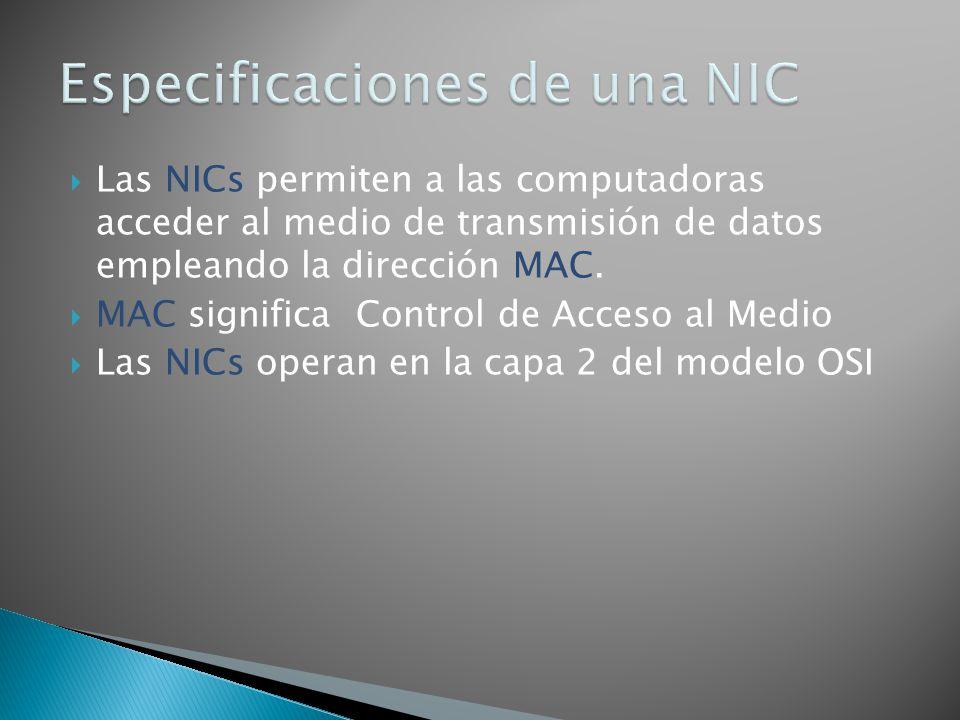 Las NICs permiten a las computadoras acceder al medio de transmisión de datos empleando la dirección MAC. MAC significa Control de Acceso al Medio Las