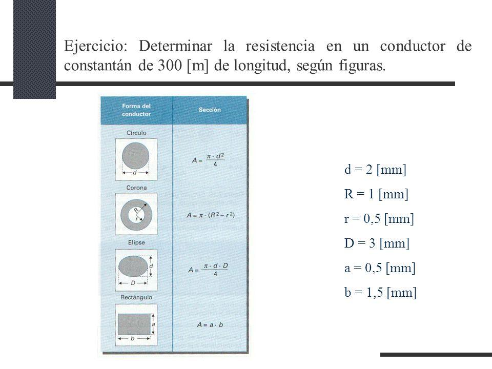 Ejercicio: Determinar la resistencia en un conductor de constantán de 300 [m] de longitud, según figuras.