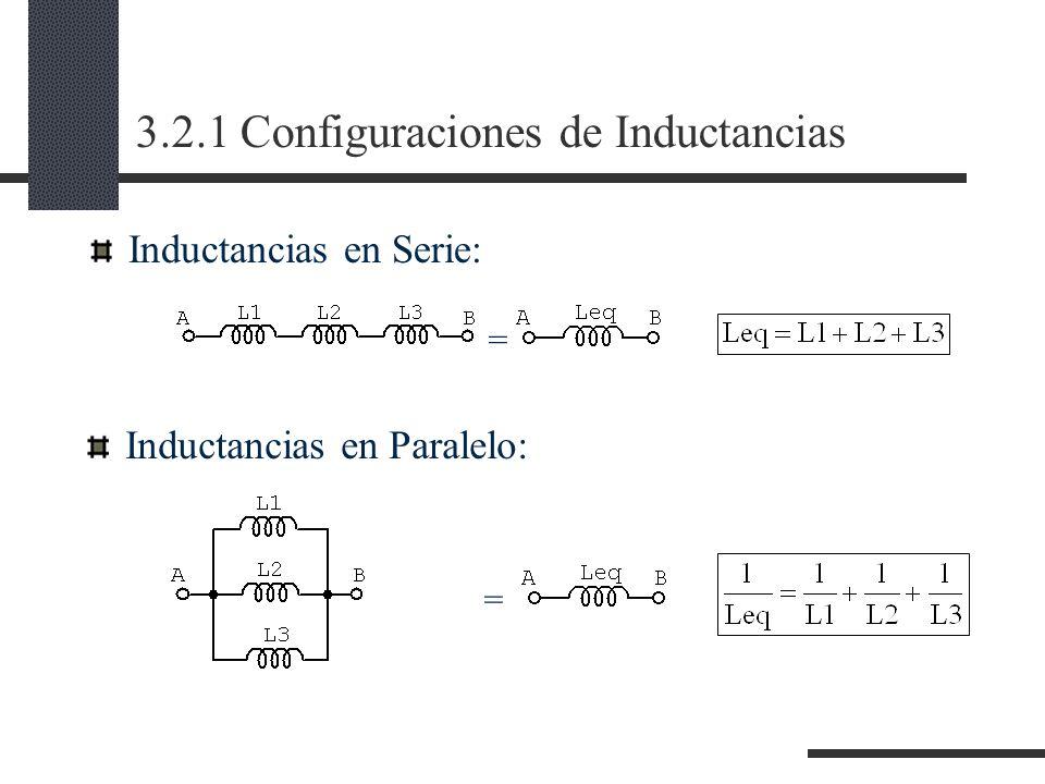 3.2.1 Configuraciones de Inductancias Inductancias en Serie: Inductancias en Paralelo: = =