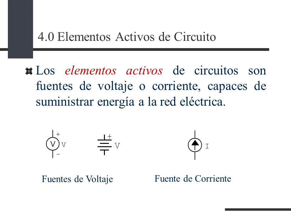 4.0 Elementos Activos de Circuito Los elementos activos de circuitos son fuentes de voltaje o corriente, capaces de suministrar energía a la red eléctrica.