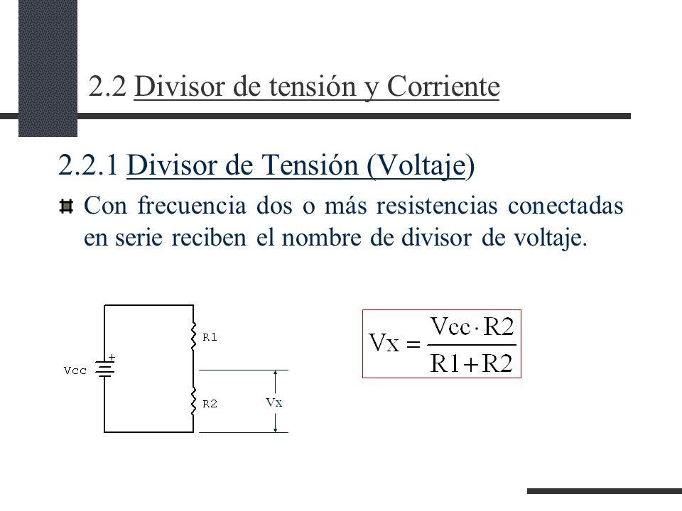 2.2 Divisor de tensión y Corriente 2.2.1 Divisor de Tensión (Voltaje) Con frecuencia dos o más resistencias conectadas en serie reciben el nombre de divisor de voltaje.