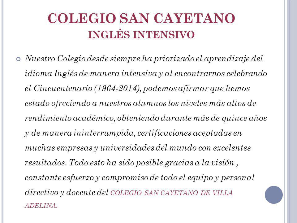 COLEGIO SAN CAYETANO INGLÉS INTENSIVO Nuestro Colegio desde siempre ha priorizado el aprendizaje del idioma Inglés de manera intensiva y al encontrarn