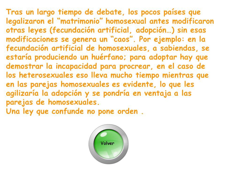 Tras un largo tiempo de debate, los pocos países que legalizaron el matrimonio homosexual antes modificaron otras leyes (fecundación artificial, adopc
