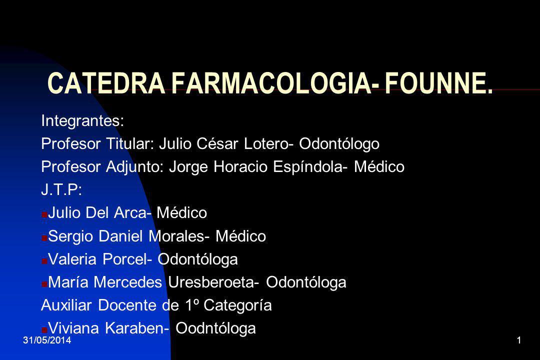 31/05/20141 CATEDRA FARMACOLOGIA- FOUNNE. Integrantes: Profesor Titular: Julio César Lotero- Odontólogo Profesor Adjunto: Jorge Horacio Espíndola- Méd