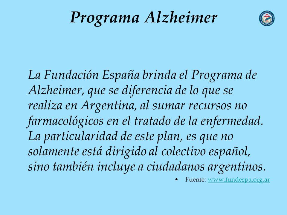 Programa Alzheimer La Fundación España brinda el Programa de Alzheimer, que se diferencia de lo que se realiza en Argentina, al sumar recursos no farm
