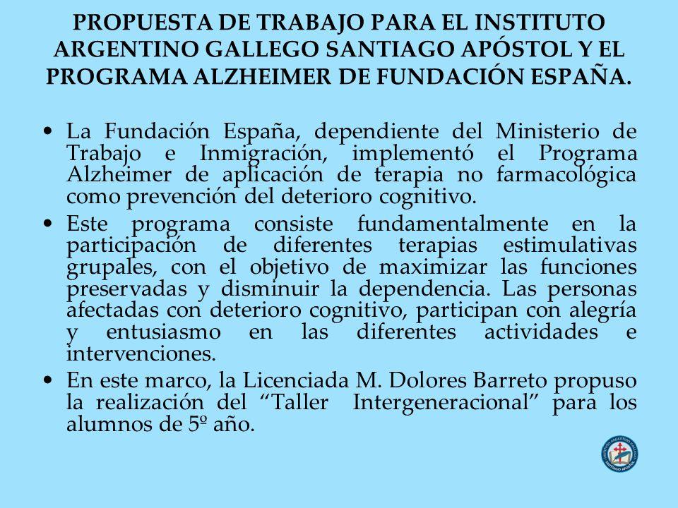 PROPUESTA DE TRABAJO PARA EL INSTITUTO ARGENTINO GALLEGO SANTIAGO APÓSTOL Y EL PROGRAMA ALZHEIMER DE FUNDACIÓN ESPAÑA. La Fundación España, dependient