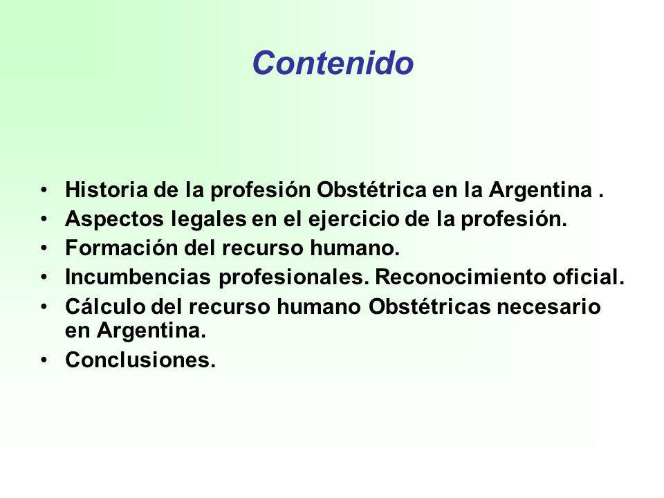 Contenido Historia de la profesión Obstétrica en la Argentina. Aspectos legales en el ejercicio de la profesión. Formación del recurso humano. Incumbe