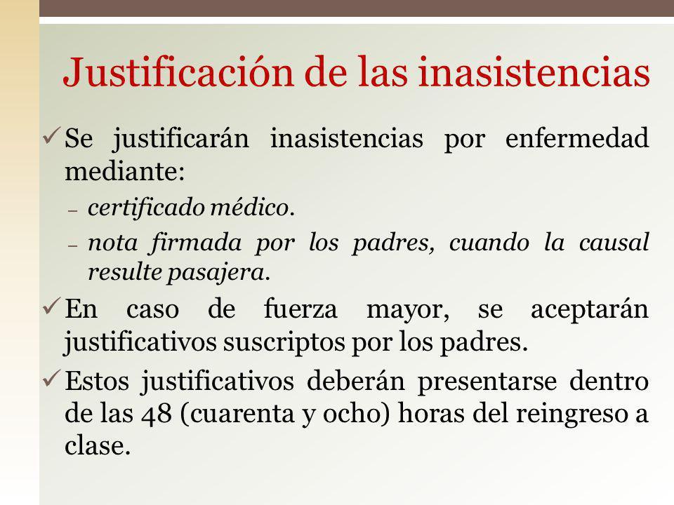 Justificación de las inasistencias Se justificarán inasistencias por enfermedad mediante: – certificado médico. – nota firmada por los padres, cuando