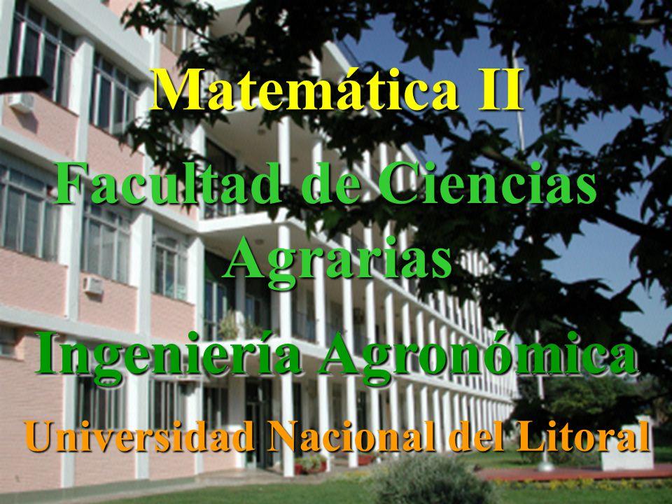 Facultad de Ciencias Agrarias Ingeniería Agronómica Matemática II Universidad Nacional del Litoral