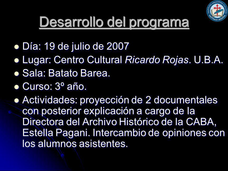 Desarrollo del programa Día: 19 de julio de 2007 Día: 19 de julio de 2007 Lugar: Centro Cultural Ricardo Rojas.