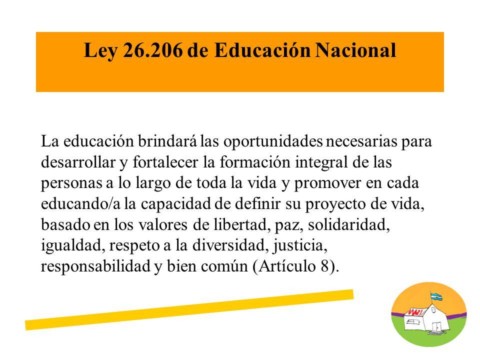 La educación brindará las oportunidades necesarias para desarrollar y fortalecer la formación integral de las personas a lo largo de toda la vida y promover en cada educando/a la capacidad de definir su proyecto de vida, basado en los valores de libertad, paz, solidaridad, igualdad, respeto a la diversidad, justicia, responsabilidad y bien común (Artículo 8).