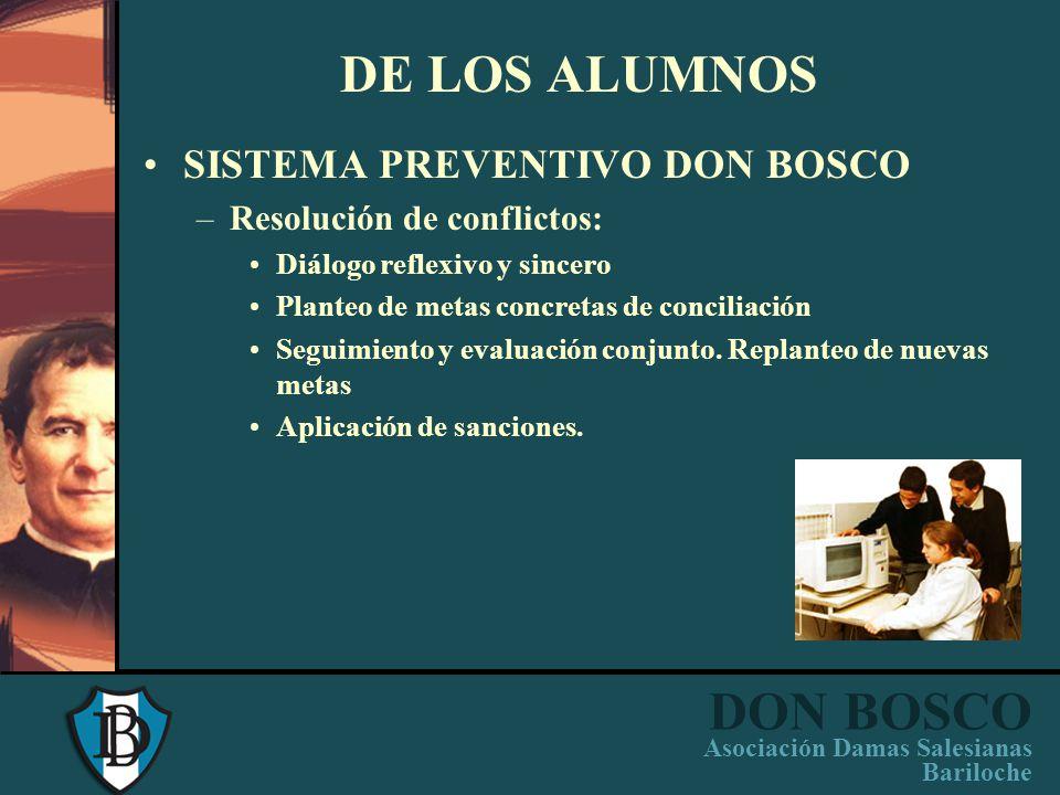DON BOSCO Asociación Damas Salesianas Bariloche DE LOS DOCENTES Acompañan y orientan el proceso de enseñanza aprendizaje. Ejercen autoridad como servi