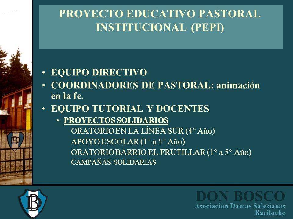 DON BOSCO Asociación Damas Salesianas Bariloche PROYECTO EDUCATIVO PASTORAL PROYECTO EDUCATIVO INSTITUCIONAL PROYECTO CURRICULAR INSTITUCIONAL