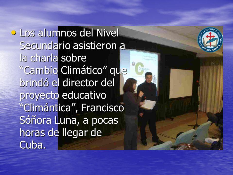 Los alumnos del Nivel Secundario asistieron a la charla sobre Cambio Climático que brindó el director del proyecto educativo Climántica, Francisco Sóñora Luna, a pocas horas de llegar de Cuba.