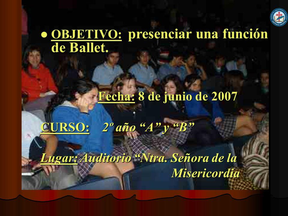 OBJETIVO: presenciar una función de Ballet.OBJETIVO: presenciar una función de Ballet.
