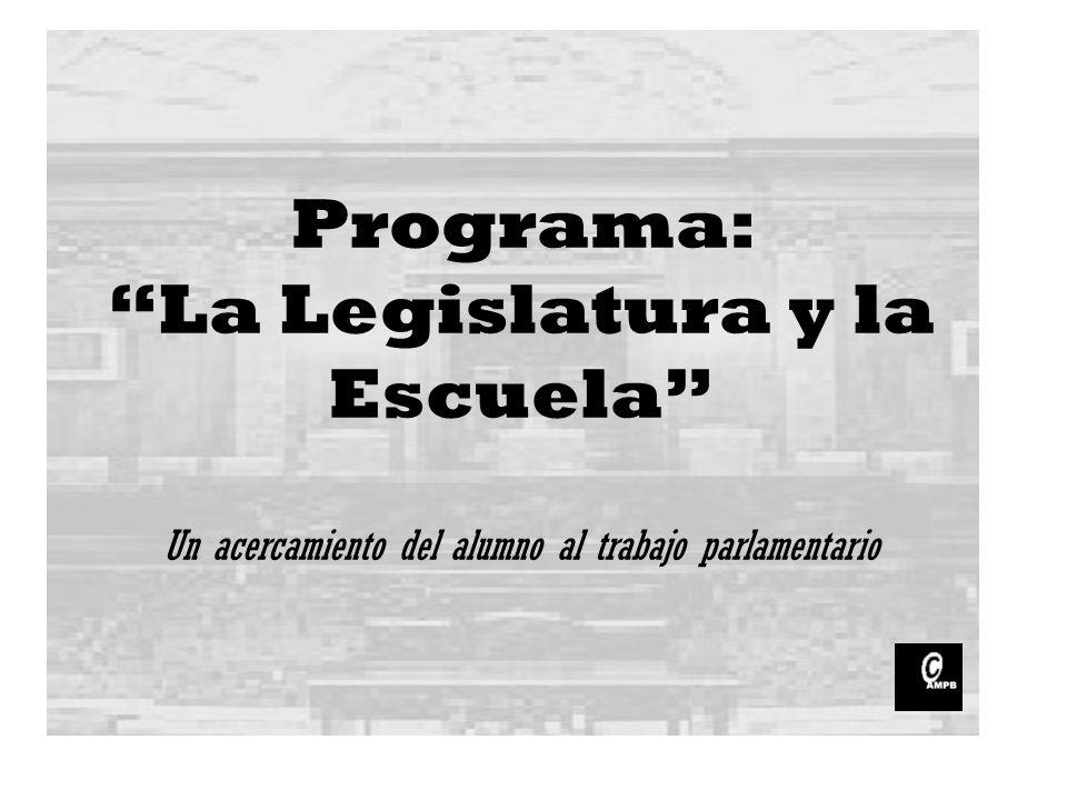 Programa: La Legislatura y la Escuela Un acercamiento del alumno al trabajo parlamentario