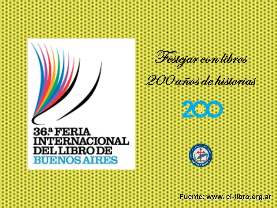 Festejar con libros 200 años de historias El Lema Ésta es la Feria del Libro del segundo centenario y en estos 200 años los libros han cumplido un rol fundamental en la creación de nuestro país y apostamos a que lo seguirán cumpliendo en el futuro.