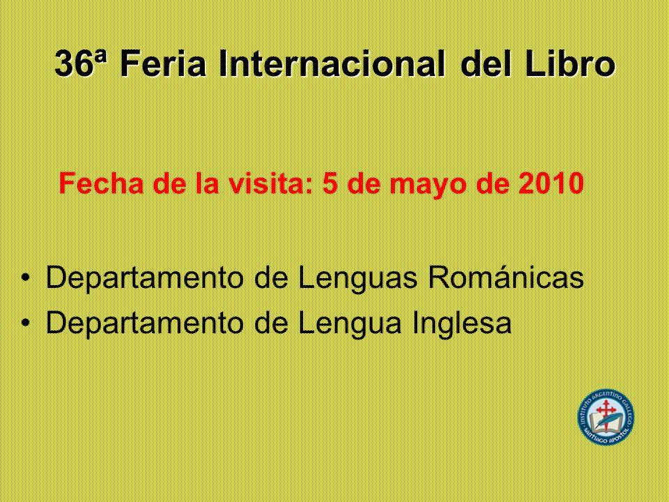 36ª Feria Internacional del Libro Departamento de Lenguas Románicas Departamento de Lengua Inglesa Fecha de la visita: 5 de mayo de 2010
