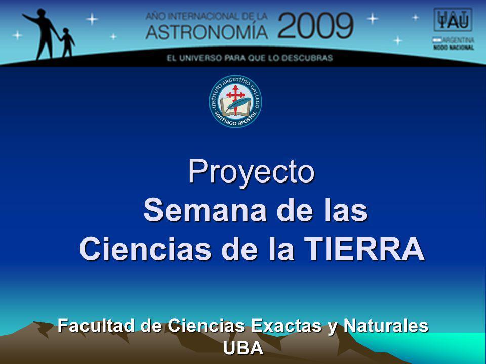 Proyecto Semana de las Ciencias de la TIERRA Facultad de Ciencias Exactas y Naturales UBA